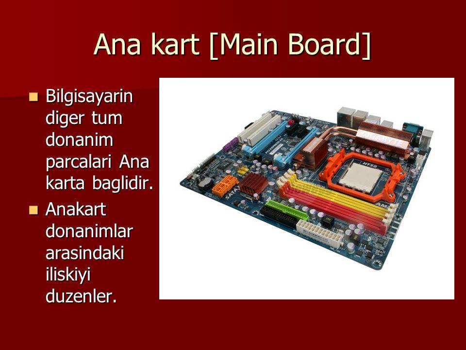 Ana kart [Main Board] Bilgisayarin diger tum donanim parcalari Ana karta baglidir.